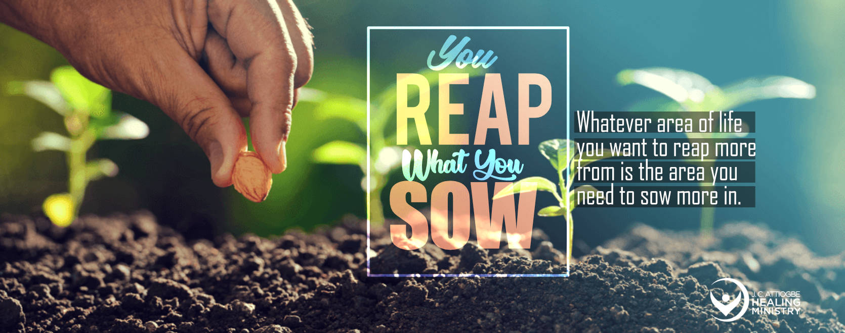 We Reap What We Sow - John Attiogbe Healing Ministry